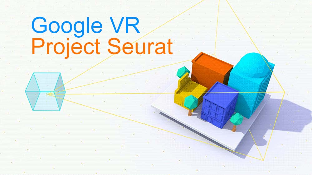 Google VR – Project Seurat