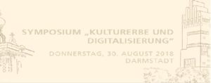 "Symposium on ""Cultural Heritage and Digitization"" @ Fraunhofer Institute for Computer Graphics Research IGD"