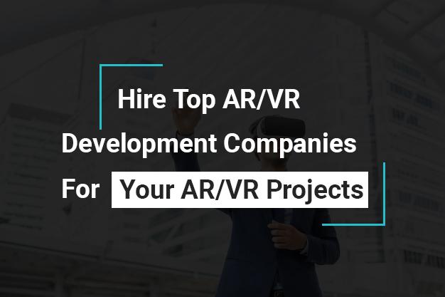 Top 10 AR/VR Development Companies 2019
